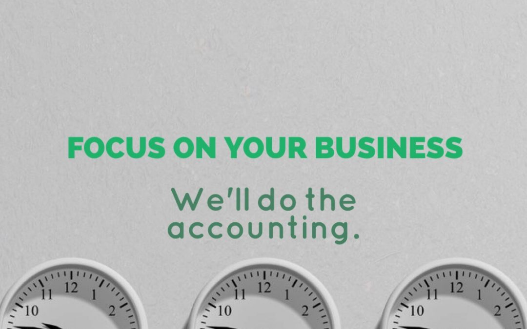 Focus on Your Business, We'll do the Accounting
